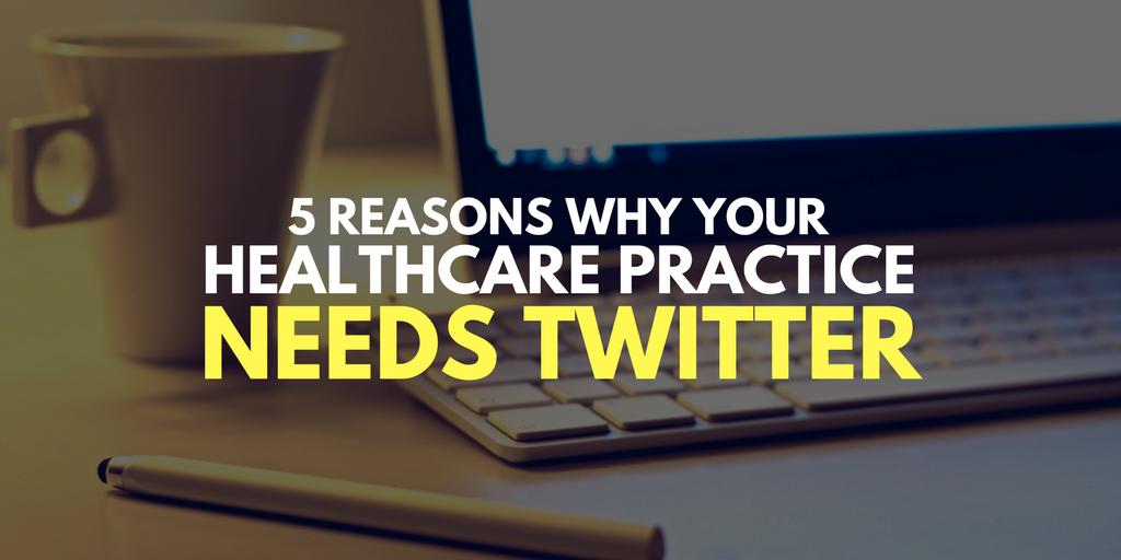 5 reasons your healthcare practice needs twitter
