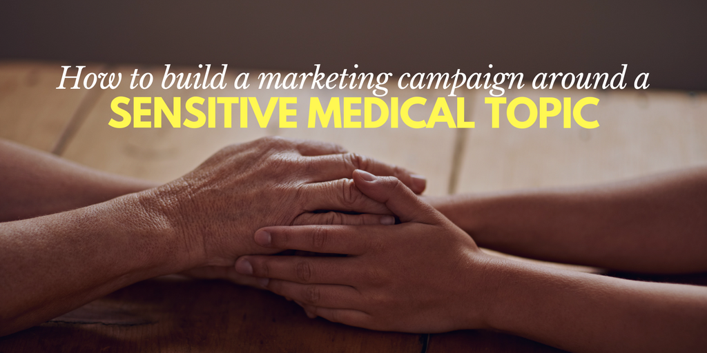 How To Build A Marketing Campaign For A Sensitive Medical Topic, marketing of upsetting healthcare topics, delicate healthcare topics marketing, sensitive healthcare topic