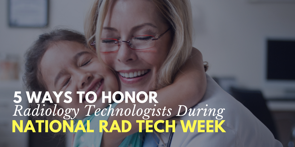5 Ways To Honor Your Rad Techs During National Radiologic Technology Week, radiologic technologist, radiology