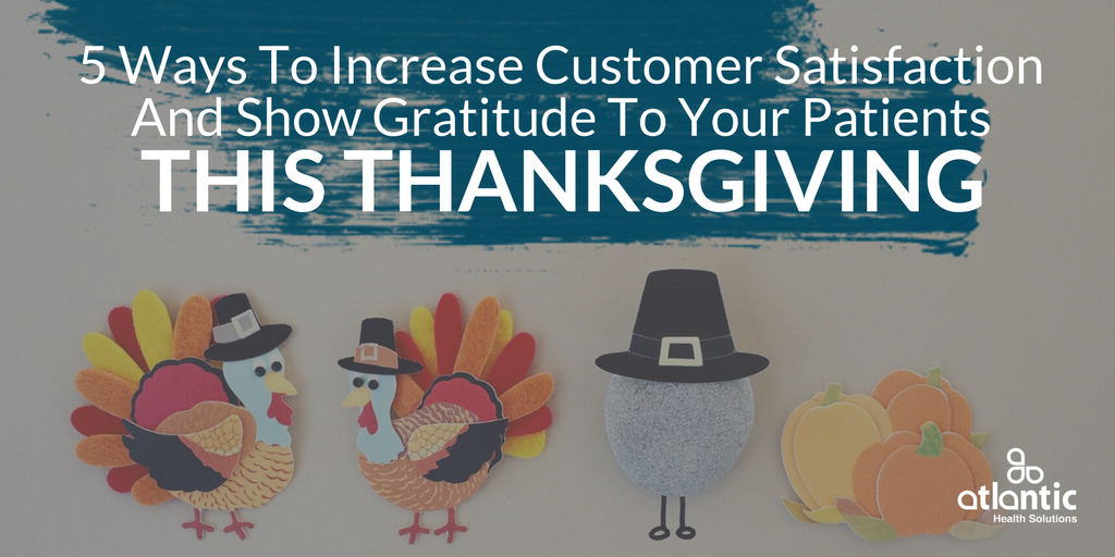 5 Ways To Increase Customer Satisfaction & Show Gratitude To Your Patients This Thanksgiving , healthcare holiday marketing, healthcare social media