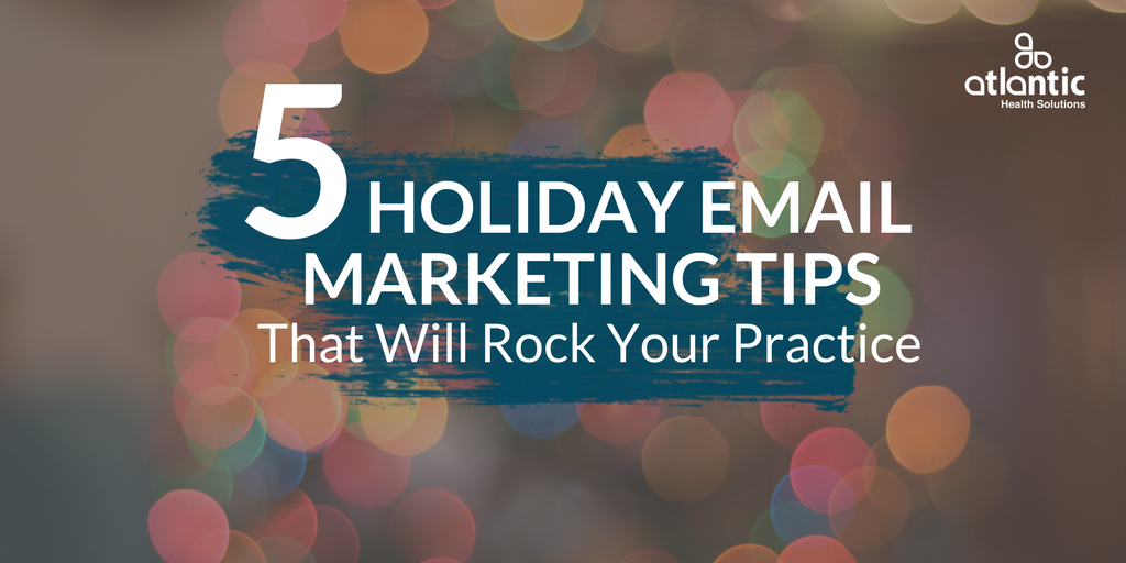 5 Holiday Email Marketing Tips That Will Rock Your Practice, Email personalization, email target market, email segmentation
