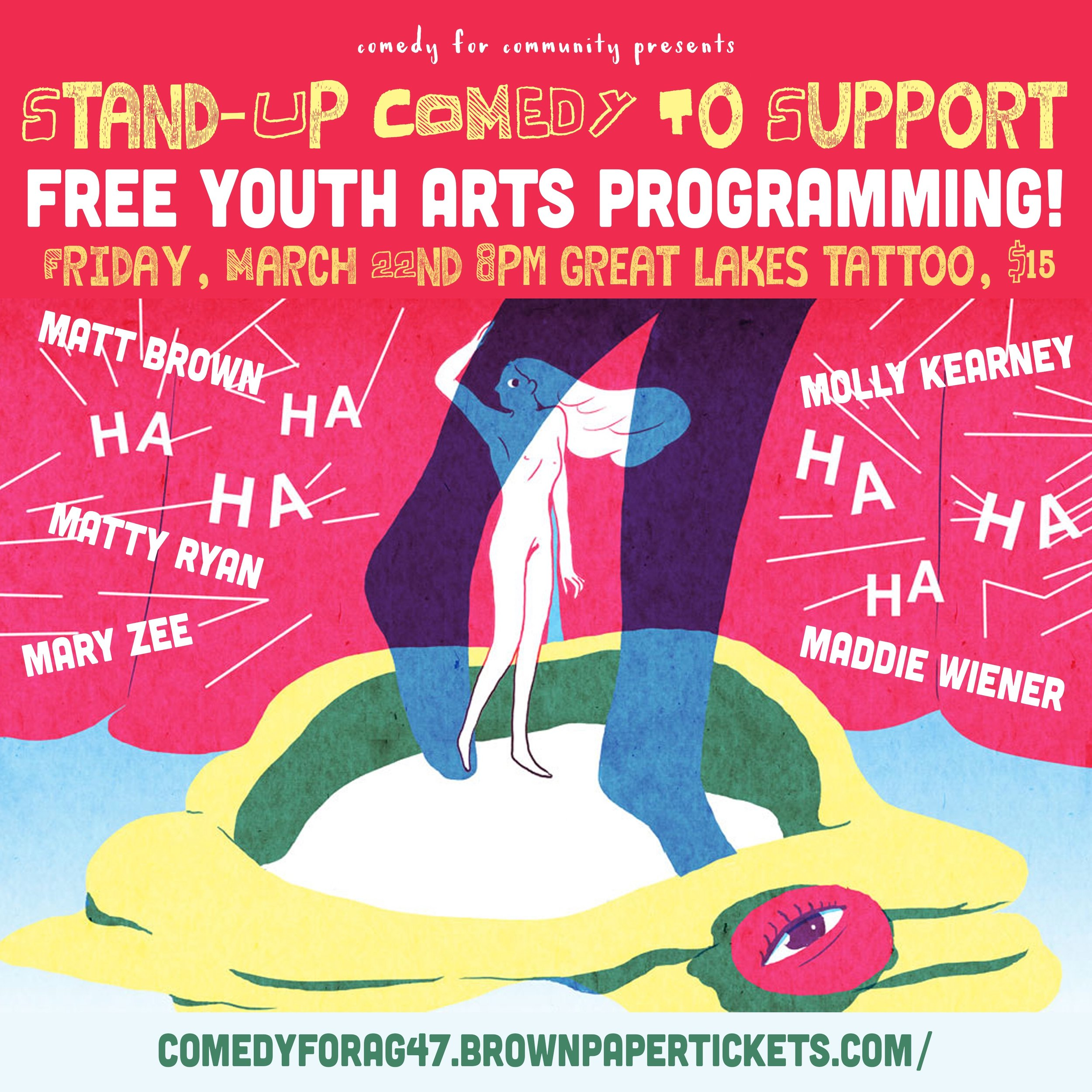 - Comedy For Community: A pop-up comedy show on March 22th at 8:00 at Great Lakes Tattoo. All proceeds benefit AG47. AG47 is a multi-generational art collective that provides free art mentorship and programming for youth artists.Come laugh with Chicago's funniest comics and support arts mentorship and programming for young artists!Get your tickets here!