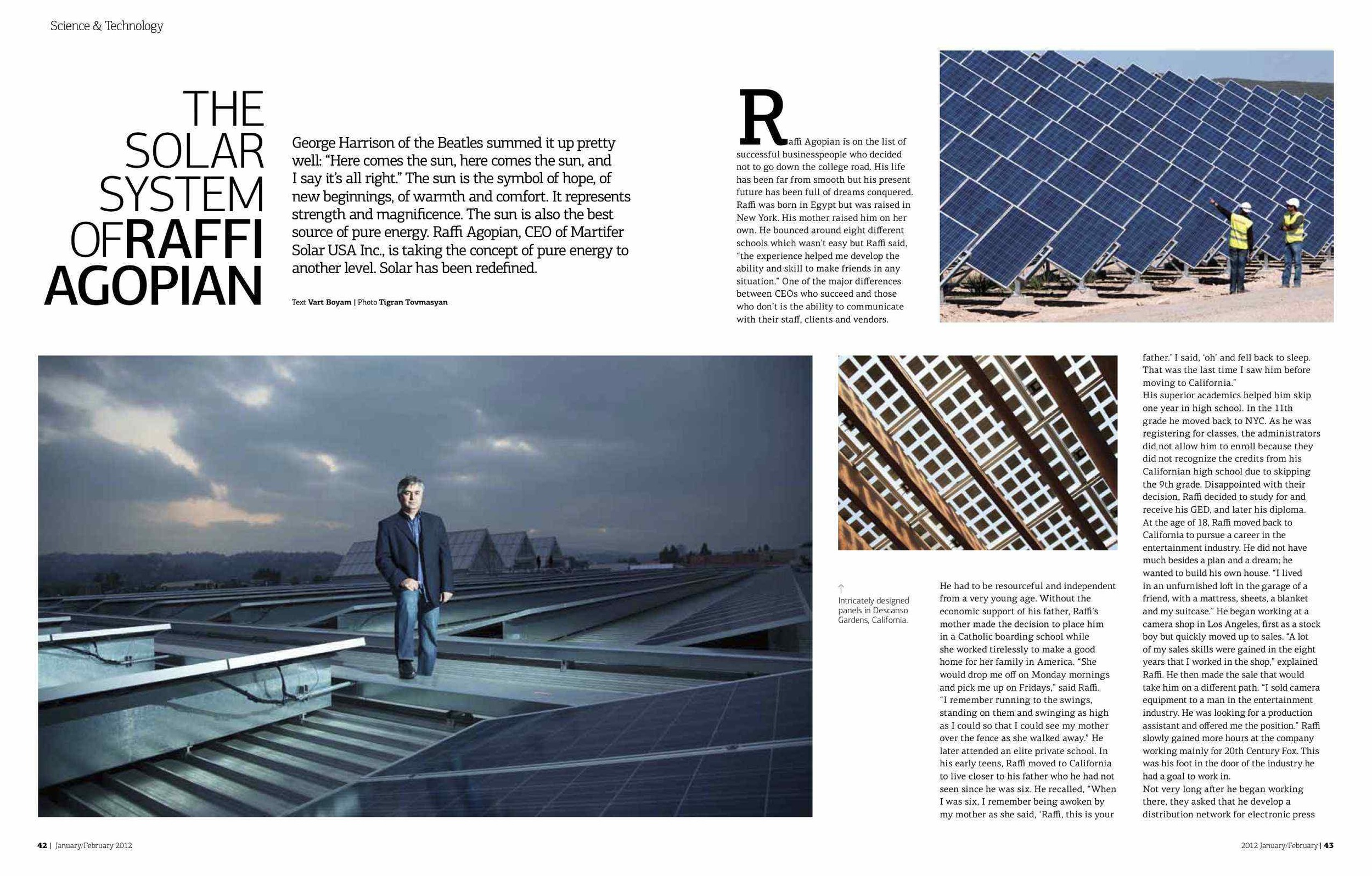 The Solar System of Raffi Agopian     The former CEO ofMartiferSolar U.S.A. Inc.,is redefining   solar power byexpanding thescale of itsoperations and   adding innovativetechnology