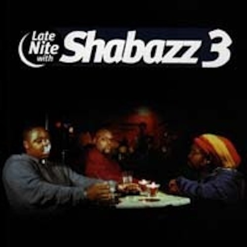Artist:  Shabazz 3   Project:  Late Nite With Shabazz 3   Label/Release Date:   Longevity/2001   Song(s):  All songs   Credit:  Emcee, Composer, Recording & Mixing