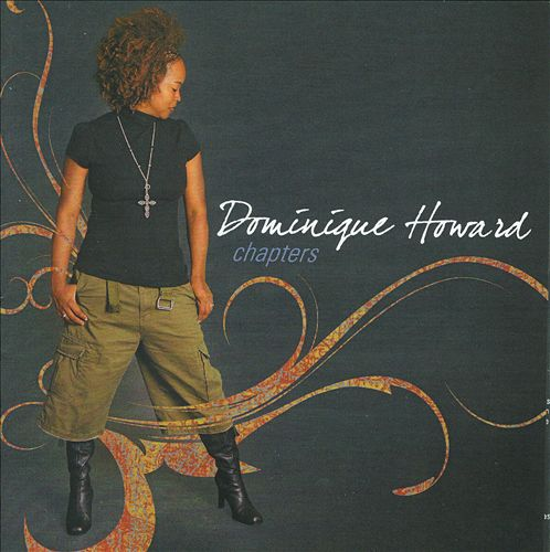 Artist:  Dominique Howard   Project:  Chapters   Label/Release Date:  TMG/2008   Song(s):  All songs   Credit:  Composer, Recording & Mixing