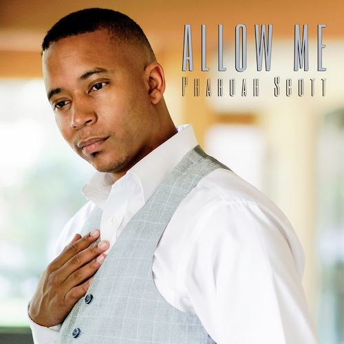 Artist:  Pharoah Scott   Project:  Allow Me   Label/Release Date:  Sanction Records/2013   Song(s):  Allow Me   Credit:  Composer, Producer, Recording, Mixing