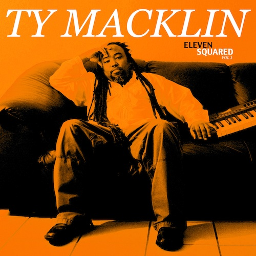 Artist:  Ty Macklin   Project:  Eleven Squared Vol 1   Label/Release Date:  X-Square Music/2014   Song(s):  All Songs   Credit:  Composer, Producer, Recording, Mixing, Mastering