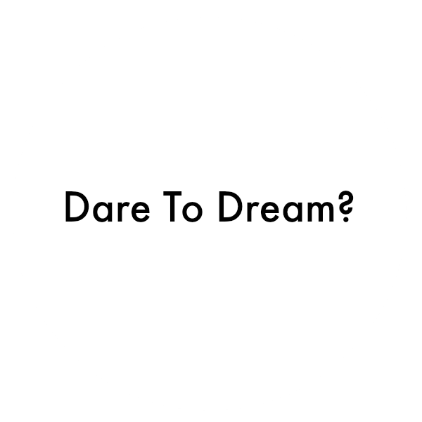 Dare to dream.png