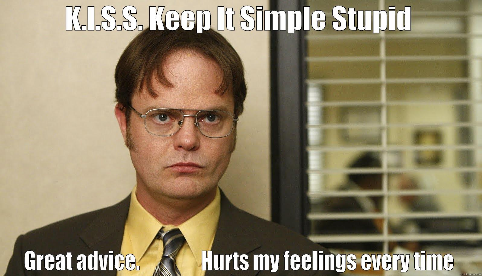 """Michael always says """"K-I-S-S. Keep it simple, stupid."""" Great advice. Hurts my feelings every time."""