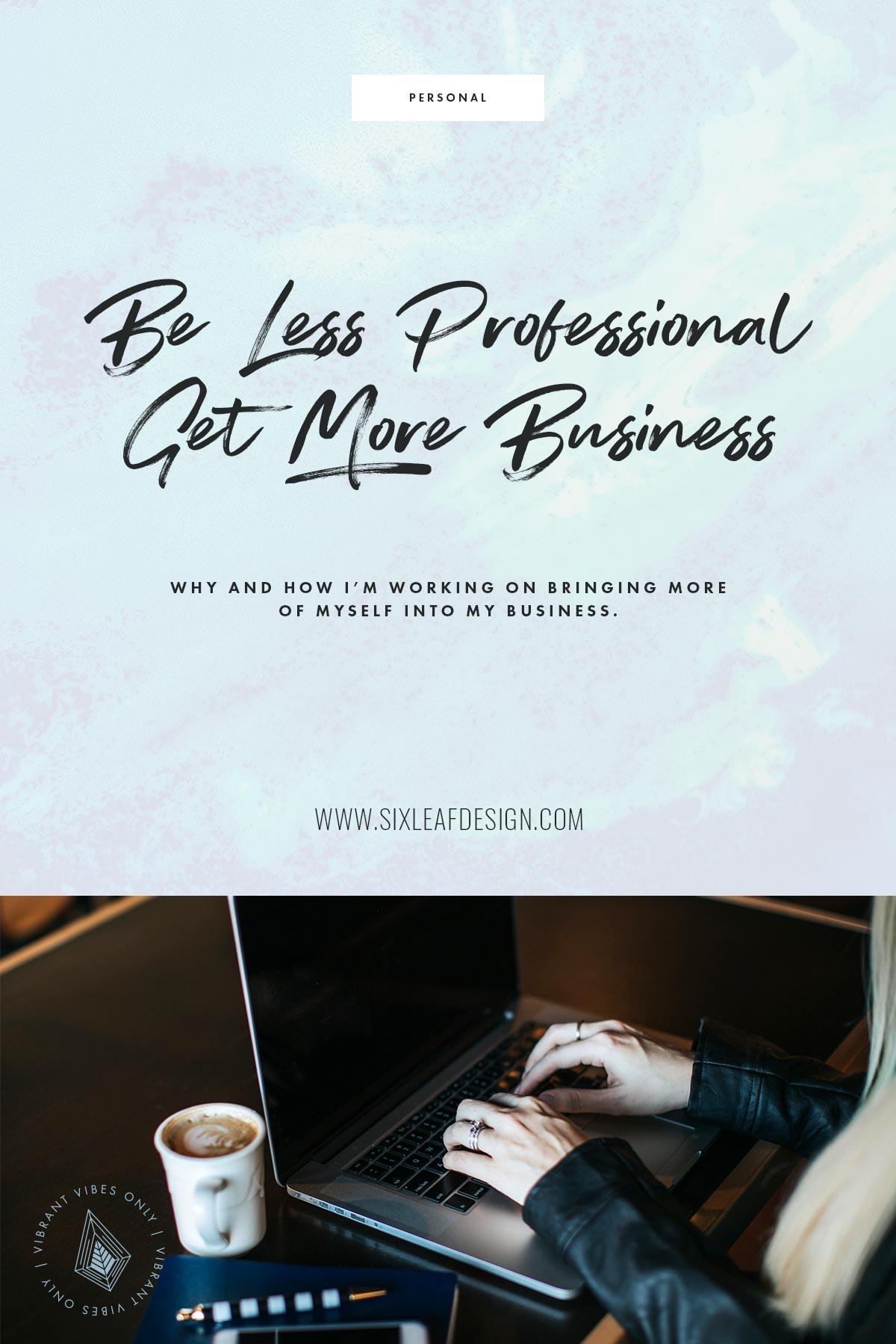 Be Less Professional, Get More Business | Business Tips | Six Leaf Design | Freelance We + Graphic Designer | Denver, Colorado