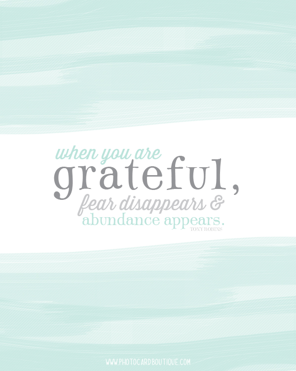 When you are grateful, fear disappears & abundance appears.