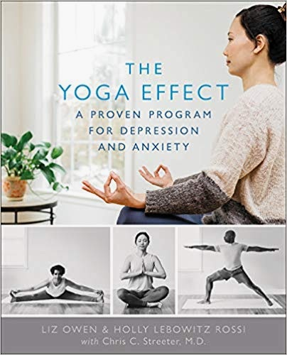 The Yoga Effect: A Proven Program for Depression and Anxiety (Da Capo Lifelong, December 2019) - By Liz Owen, Holly Lebowitz Rossi