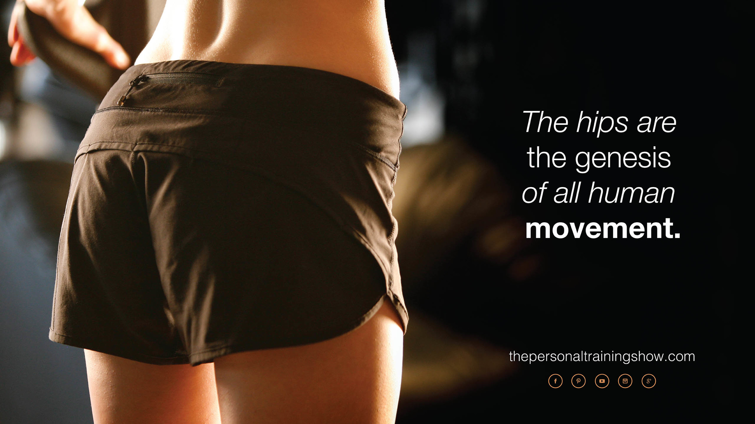 The hips are the genesis of all human movement.