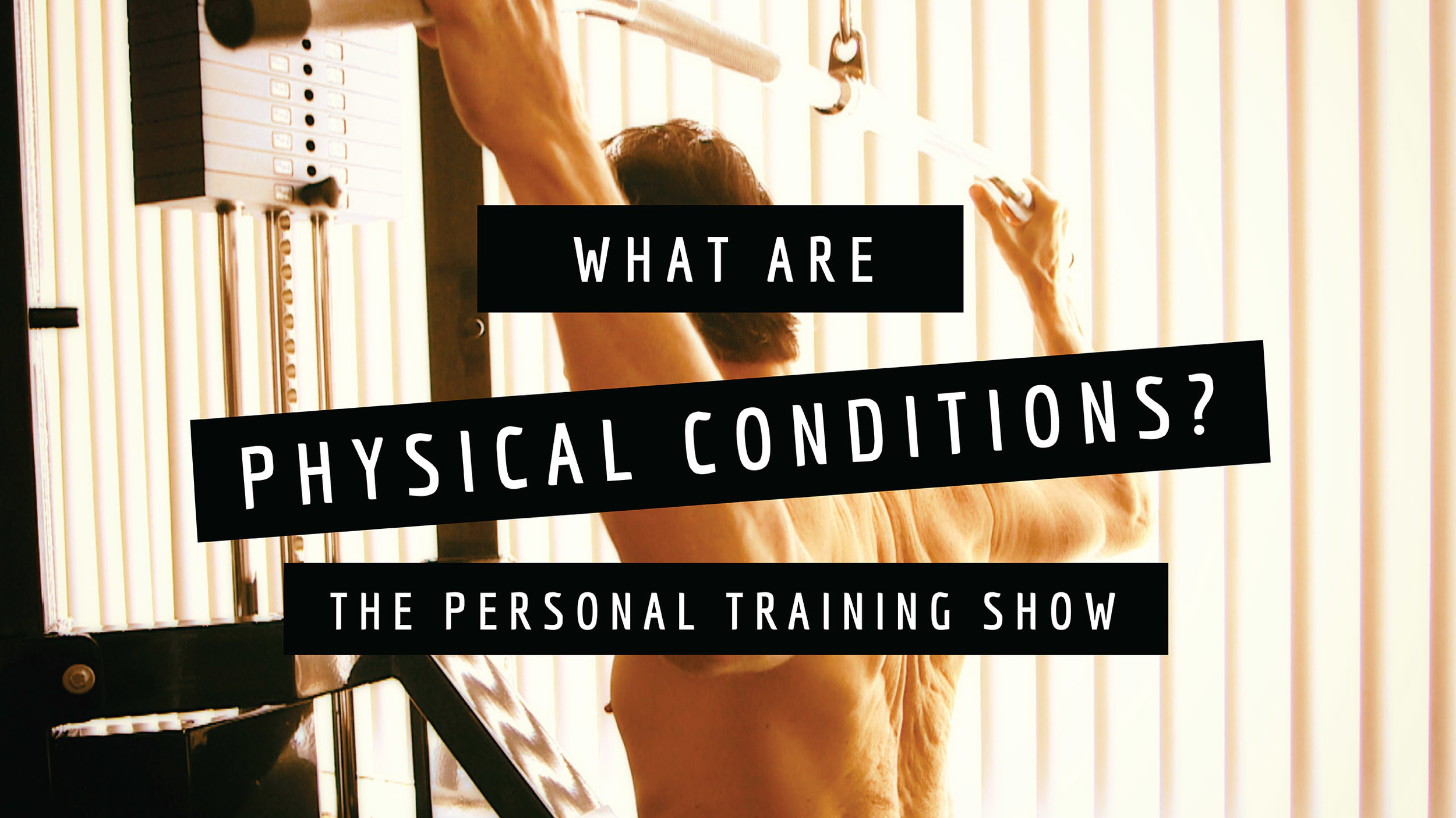 What Are Physical Conditions?