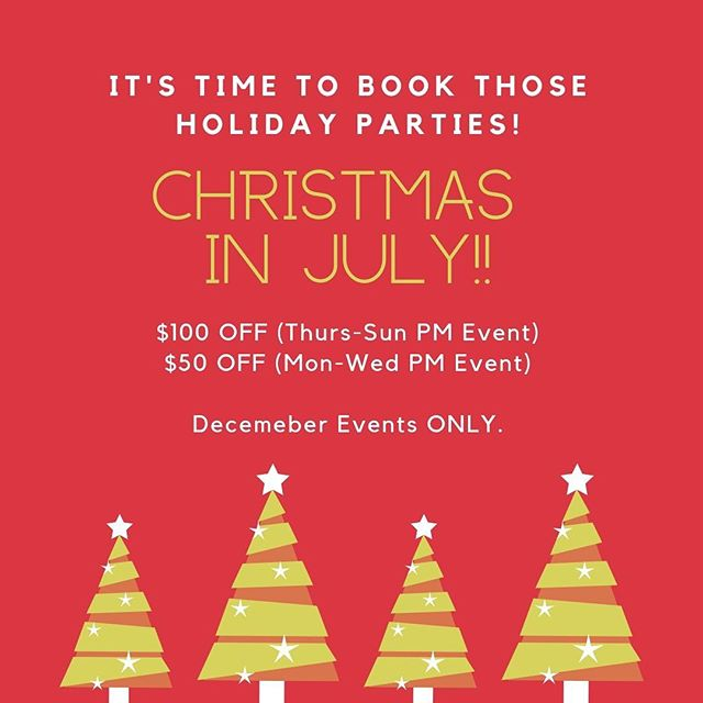 CHRISTMAS IN JULY SALE! $100 off or $50 off your holiday event. Offer expires July 31, 2019. December events only. Must mention add to qualify.