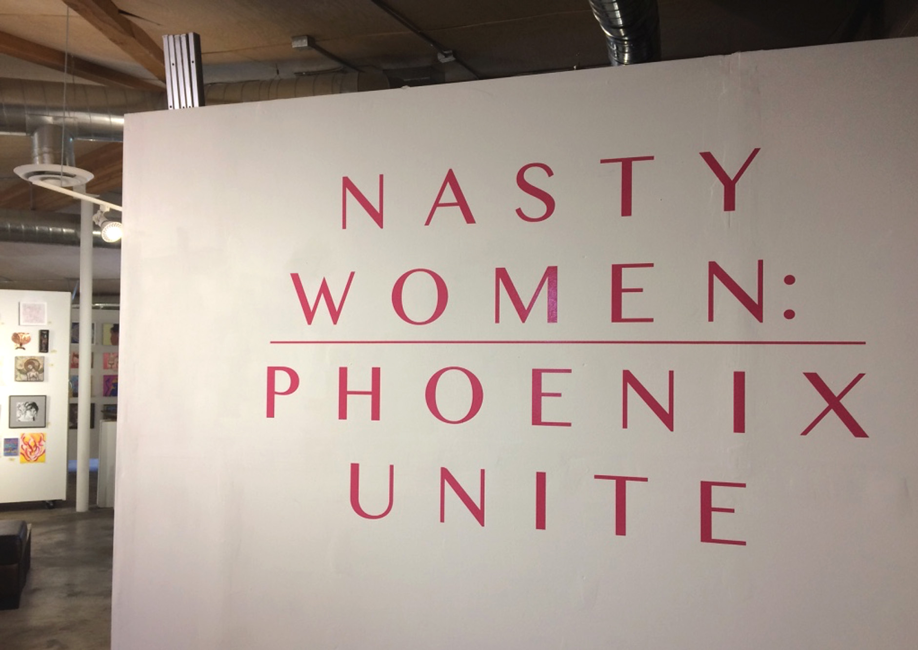 Nasty Women: Phoenix Unite   Co-Organizer of an exhibition & fundraiser for Planned Parenthood AZ