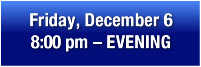 Order Fri., Dec. 6, 8:00 pm Tickets