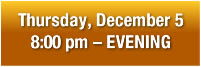 Order Thurs., Dec. 5, 8:00 pm Tickets