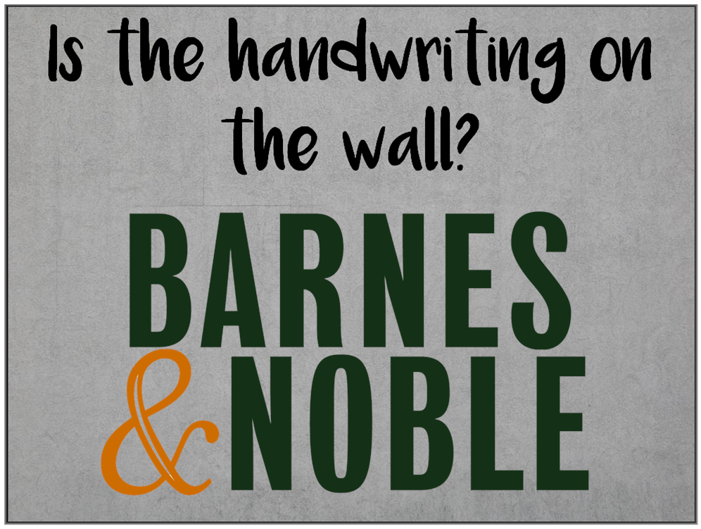 Am I Next? Is the handwriting on the wall at Barnes & Nobel?