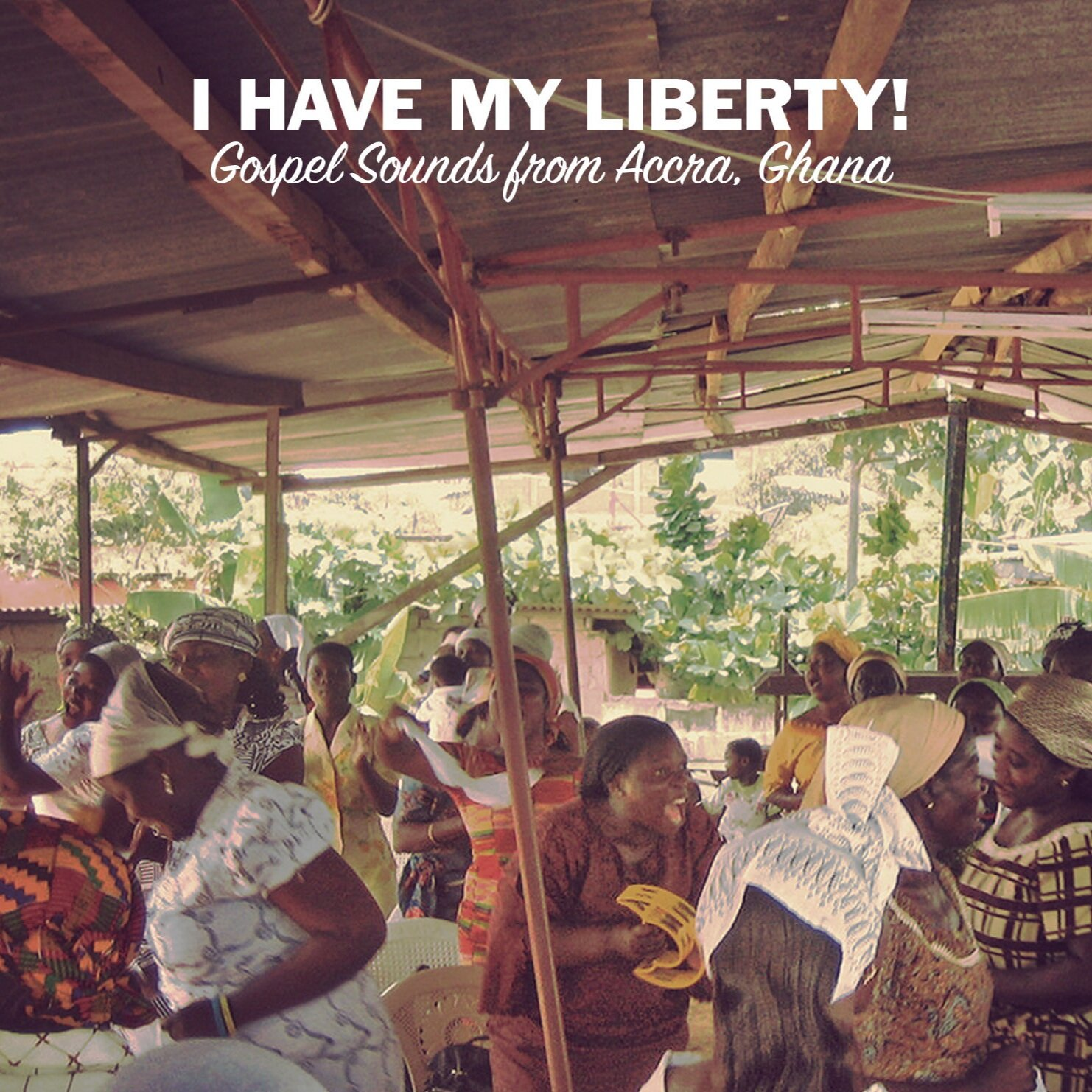 I Have My Liberty! - Album Art Design & Layout for Dust to Digital Records