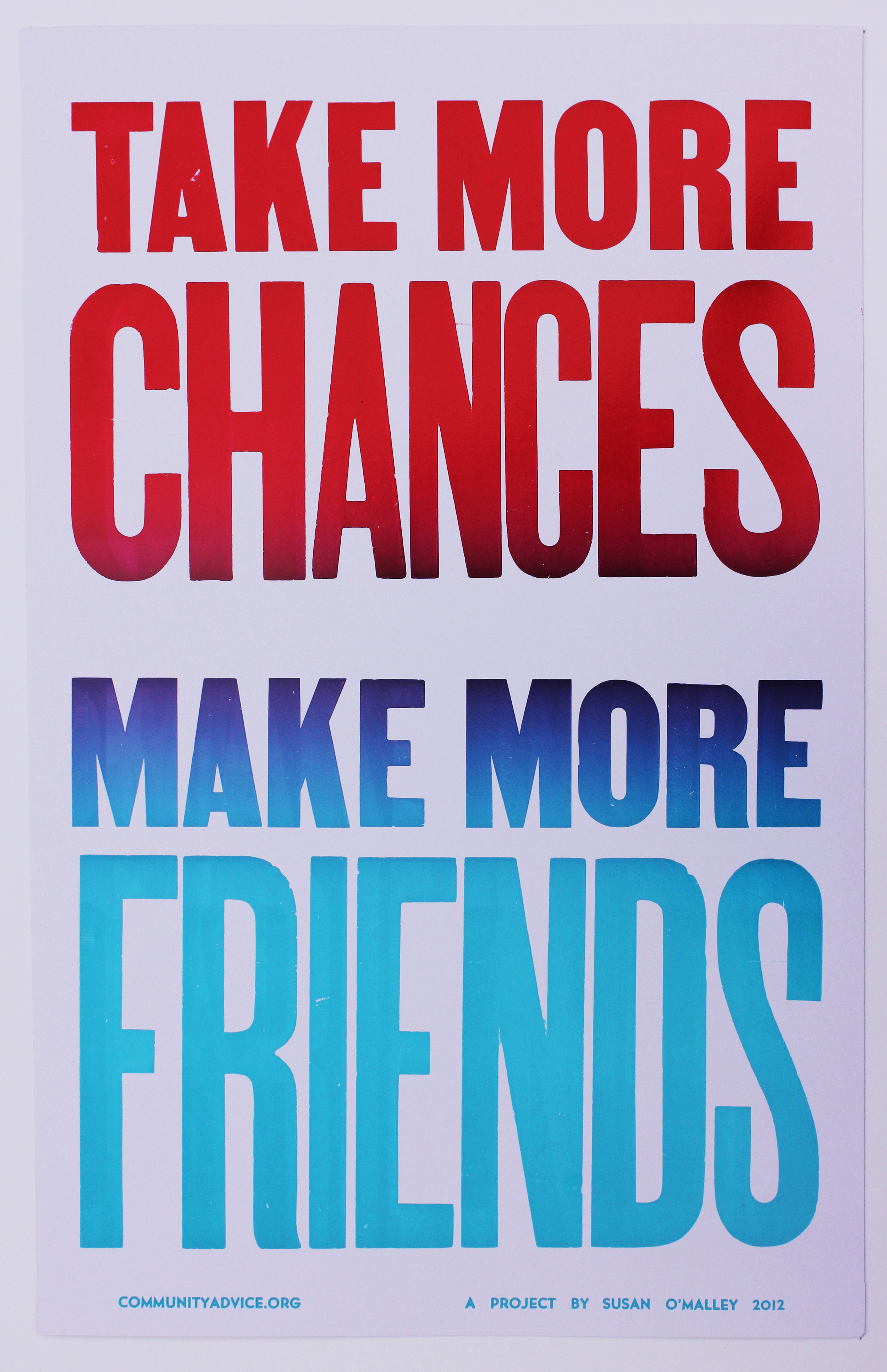 """Susan O'Malley   Chances / Friends, from the Community Advice series  , 2012 letterpress poster 14"""" x 22""""  $50"""