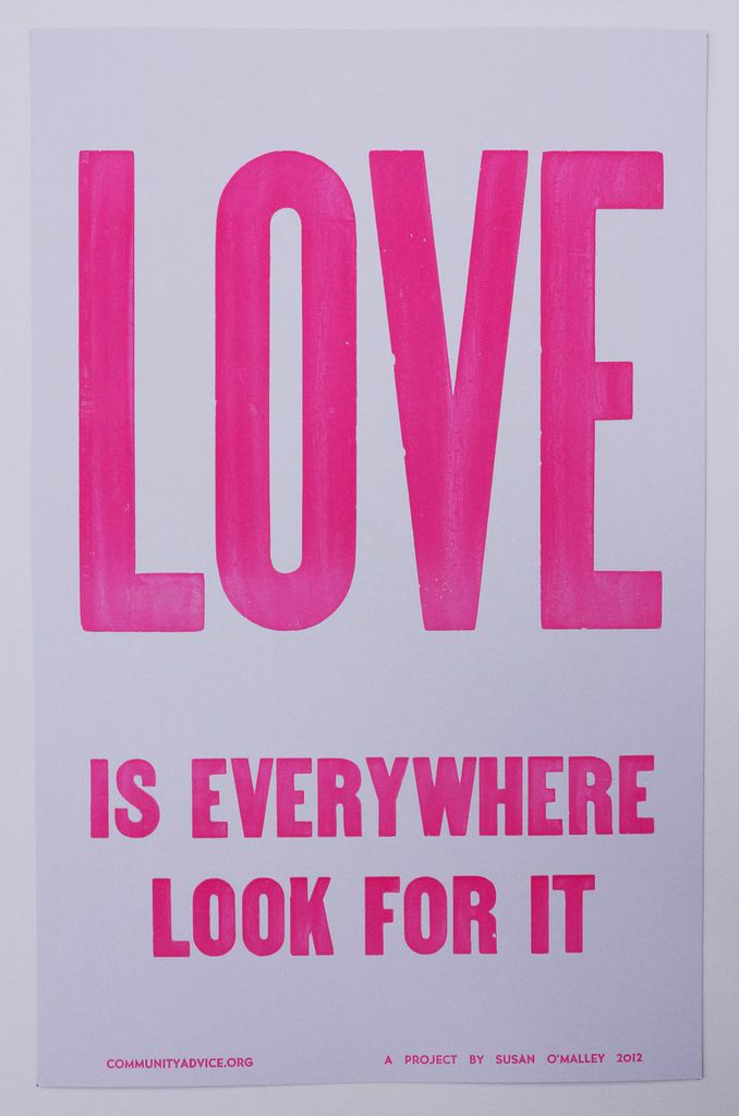 """Susan O'Malley    Love is Everywhere, from the Community Advice series , 2012  letterpress poster   14"""" x 22""""   $50"""