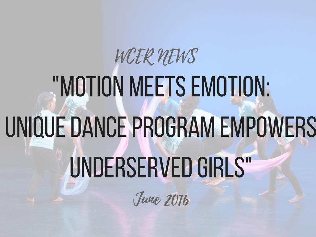 http://wcer.wisc.edu/news/detail/motion-meets-emotion-unique-dance-program-empowers-underserved-girls