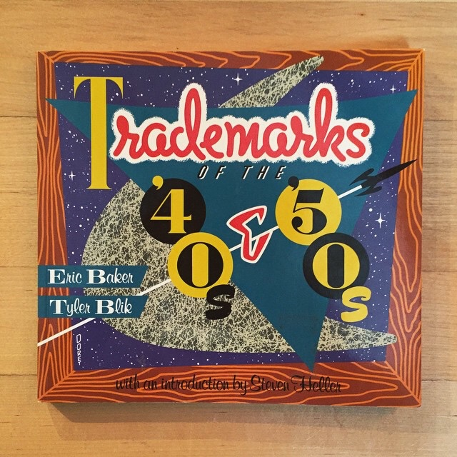 Trademarks of the 40's and 50's by Eric Baker and Tyler Blik with and introduction by Steven Heller