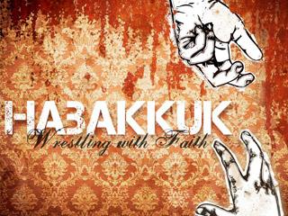 Habakkuk:Wrestling with Faith    May 2010 - July 2010