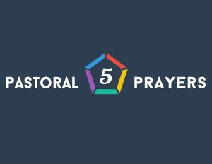 5 Pastoral Prayers    August 2014
