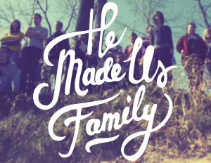 He Made Us Family    May 2015