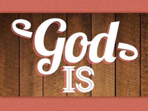 God Is    April 2012 - May 2012