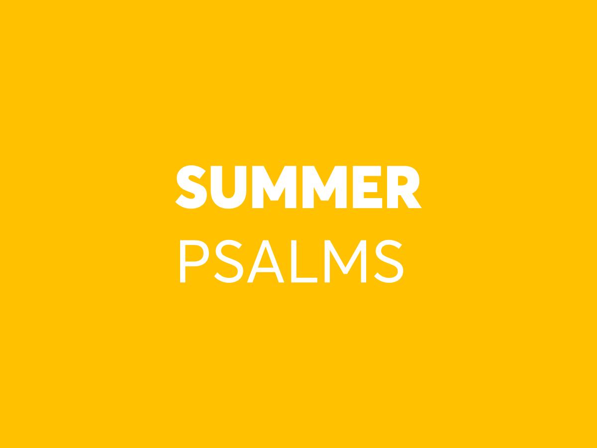Summer Psalms    June 2011 - July 2011