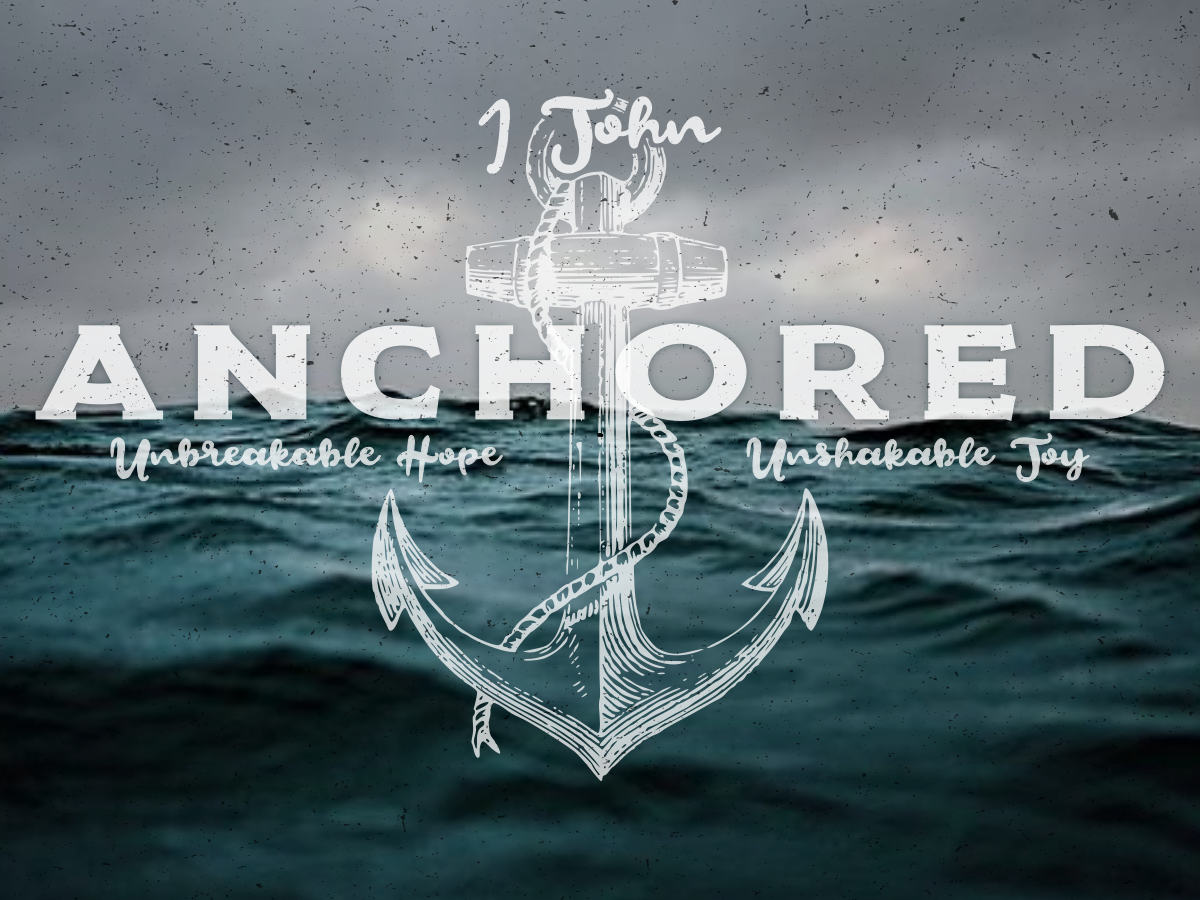 Anchored - 1 John     October - January 2019
