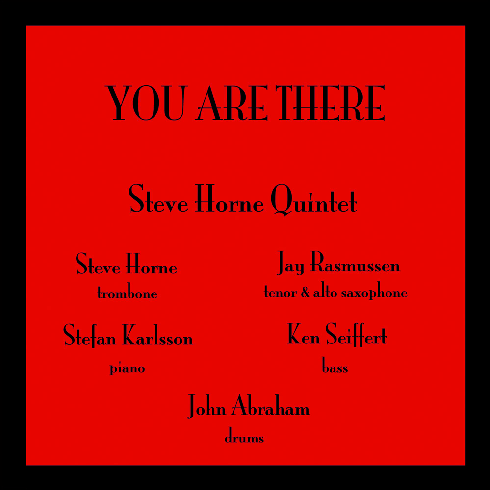 Steve Horne  trombone Jay Rasmussen  tenor and alto sax Stefan Karlsson  piano Ken Seiffert  bass John Abraham  drums Recorded on March 15 and 16, 1995 UNLV Recording Studio, Las Vegas NV Engineered and Mastered by Curt Miller