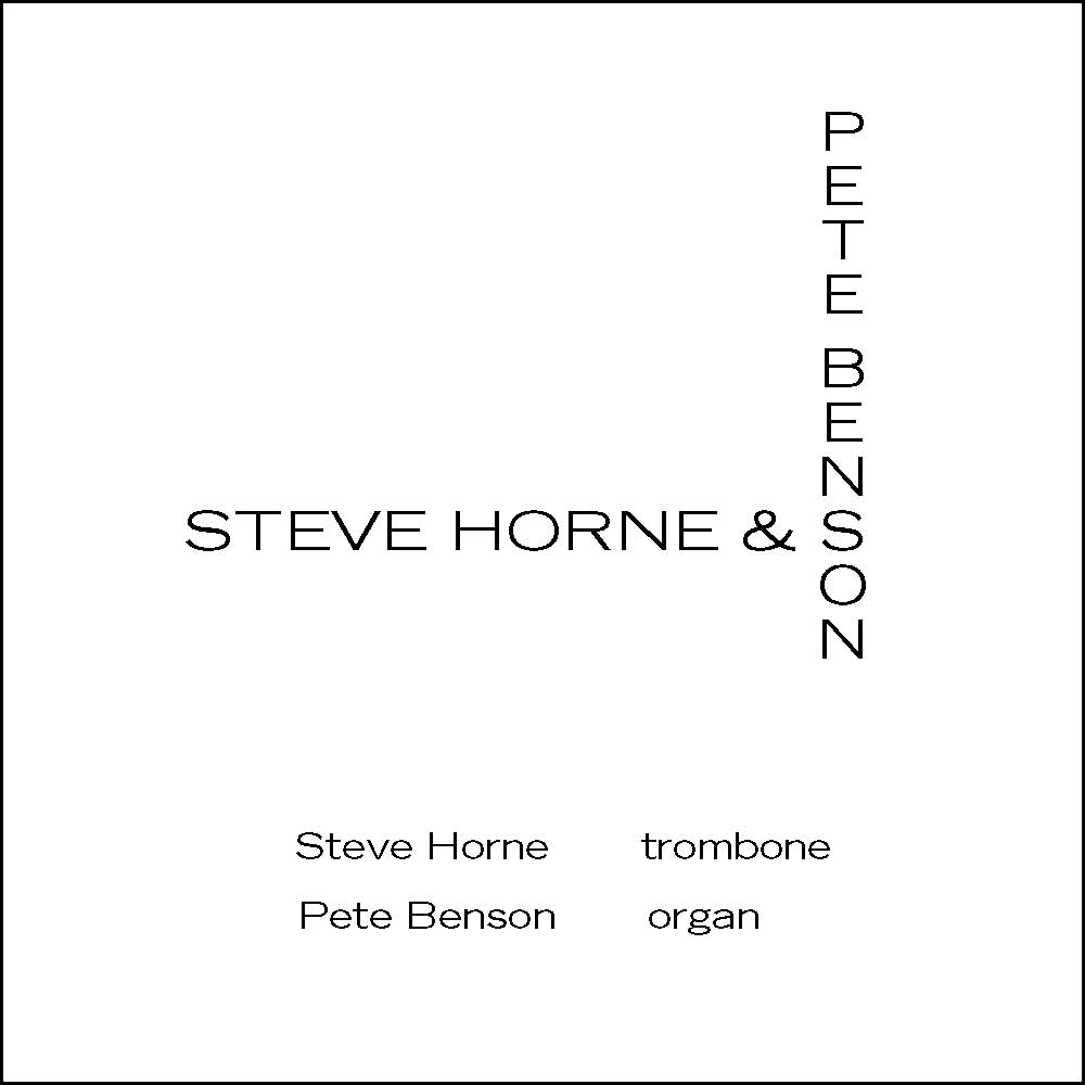 Steve Horne  trombone Pete Benson  organ Recorded on March 14, April 2, & May 9 2014 at Jim from Elite's, Chicago IL