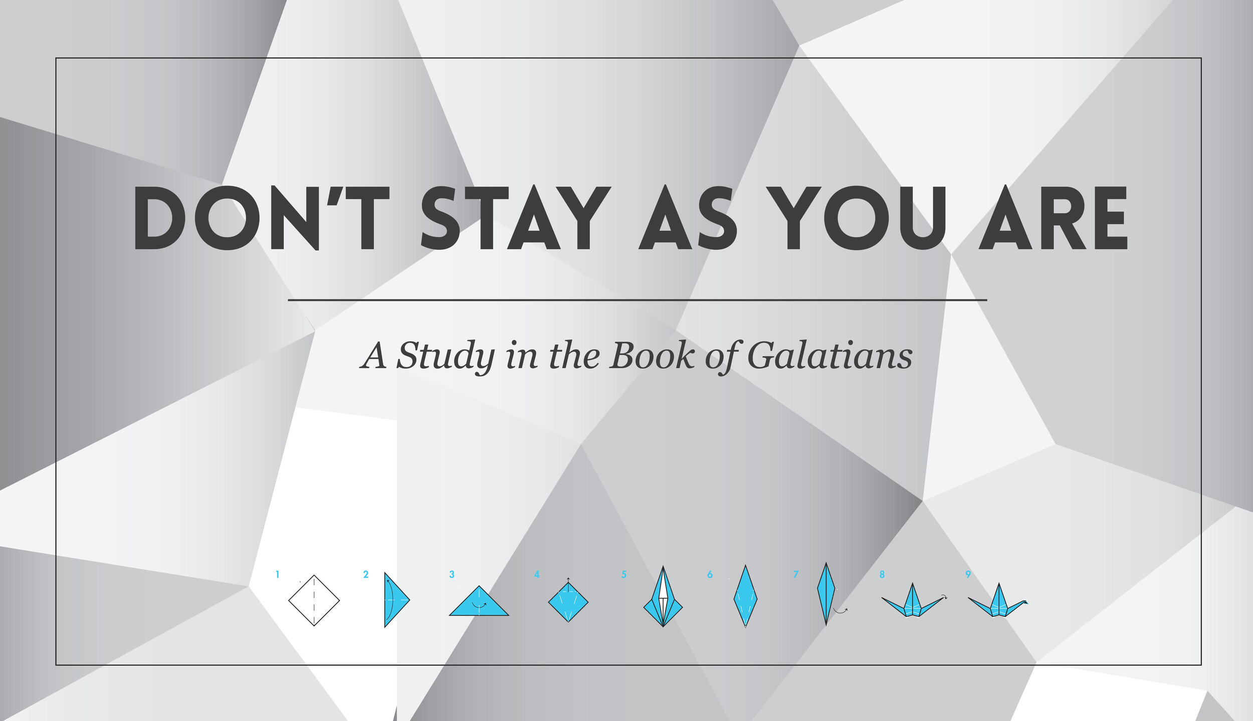 Don't Stay As You Are: Galatians 1 & 2    Don't Stay As You Are: Galatians 3 & 4    Don't Stay As You Are: Galatians 5 & 6