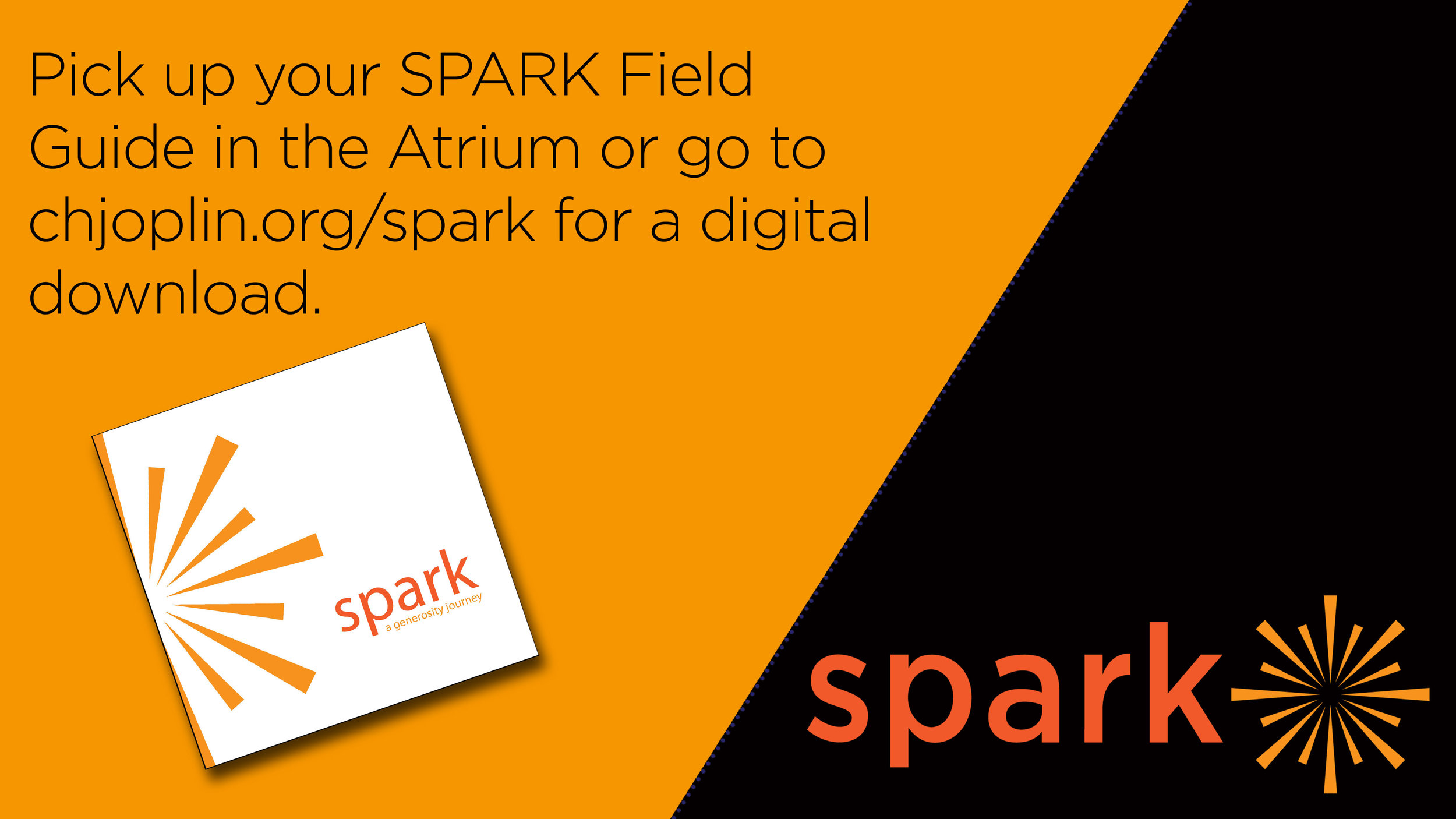 You can get a digital download of our SPARK Field Guide at  chjoplin.org/spark . You will also find SPARK stories, an online Commitment Card, FAQs, Small Group Study Guides, a Prayer Guide and more!