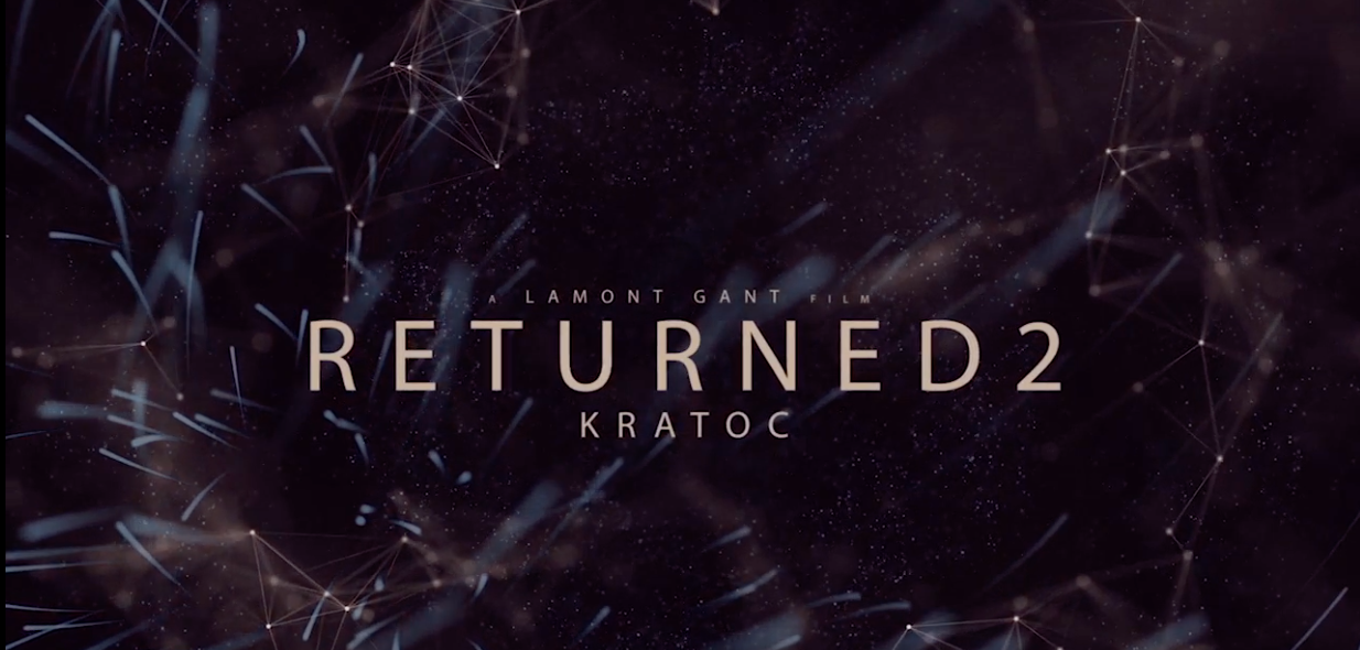 A teaser trailer for RETURNED 2 from Director LAMONT GANT / CREATIVE GENIUS FILMS . 1:02 minutes    ALSO    A special short from the original film 'RETURNED' . IXOE'S JOURNEY 4:21