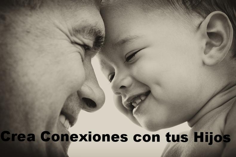 Crea Conexiones con tus Hijos