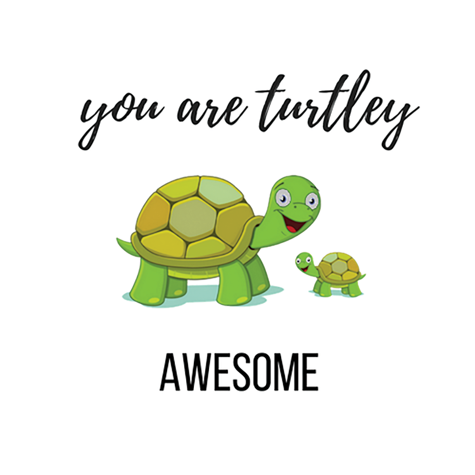 you are turtley awesome_final.png