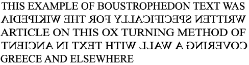 an example of the Boustrophedon style of writing as taken from Wikipedia.