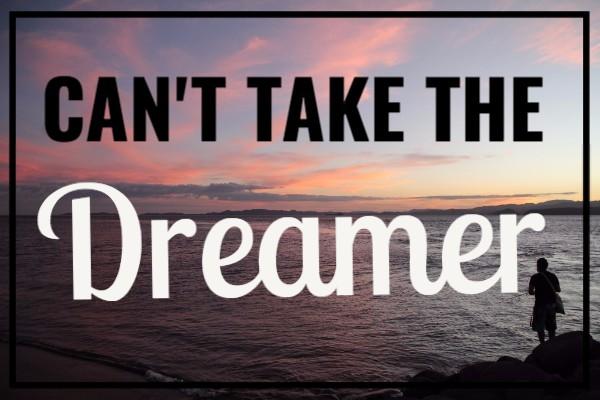 Can't Take the Dreamer.jpg