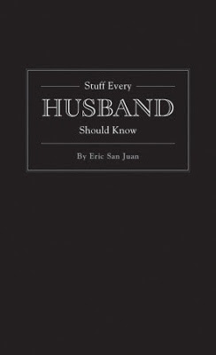 6+BOOK+stuff+every+husband+should+know+by+eric+san+juan+Quirk+Books.jpg.jpg