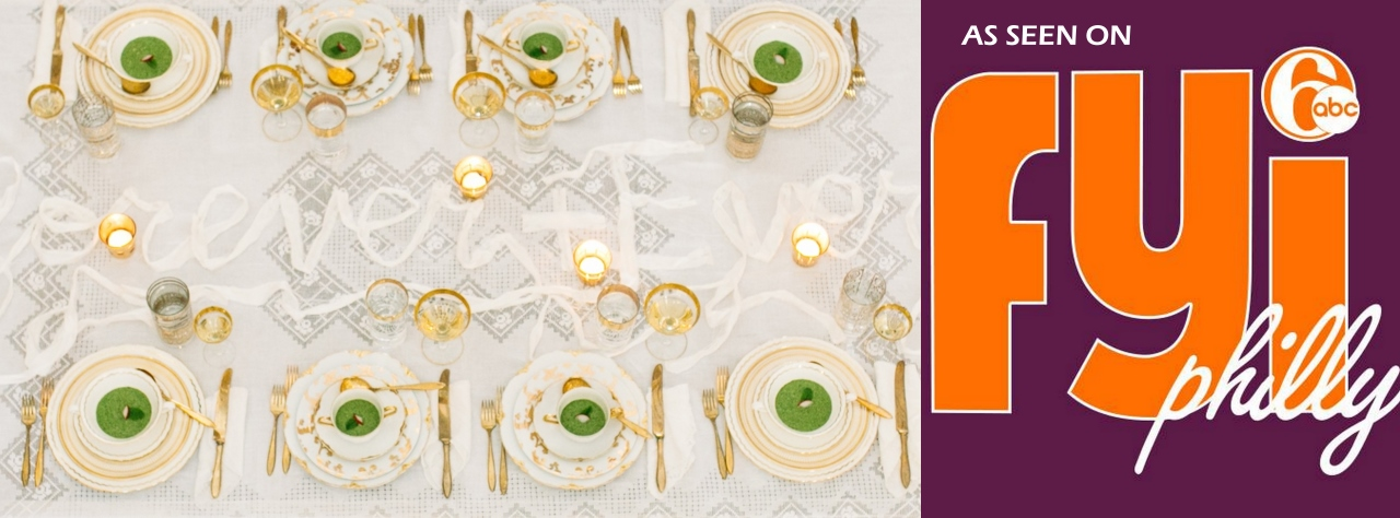 "ON CAMERA TALENT + STORY + STYLING  of ""An Artful Table"" for 6ABC-TV's FYI Philly Wedding special"
