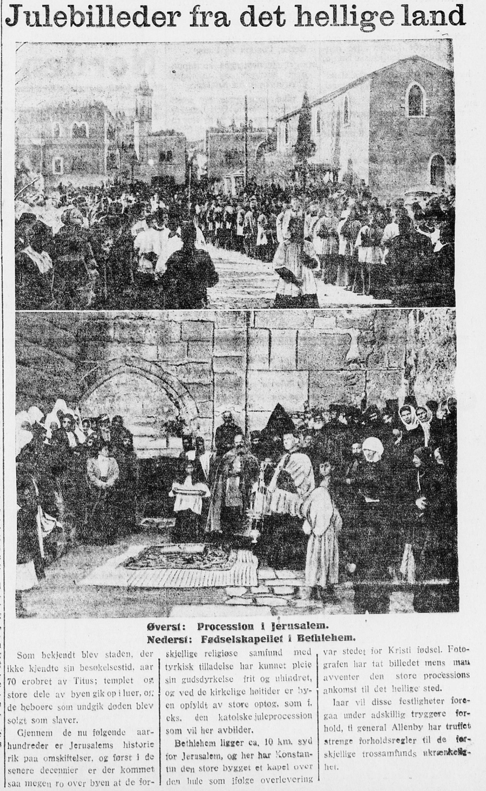 På sjølvaste Julafta 1917 kunne  Trondhjems Adresseavis  by på julebilete frå det heilage land, der dei la til at «disse festligheter [vil] foregaa under adskillig tryggere forhold» no som Allenby styrte.