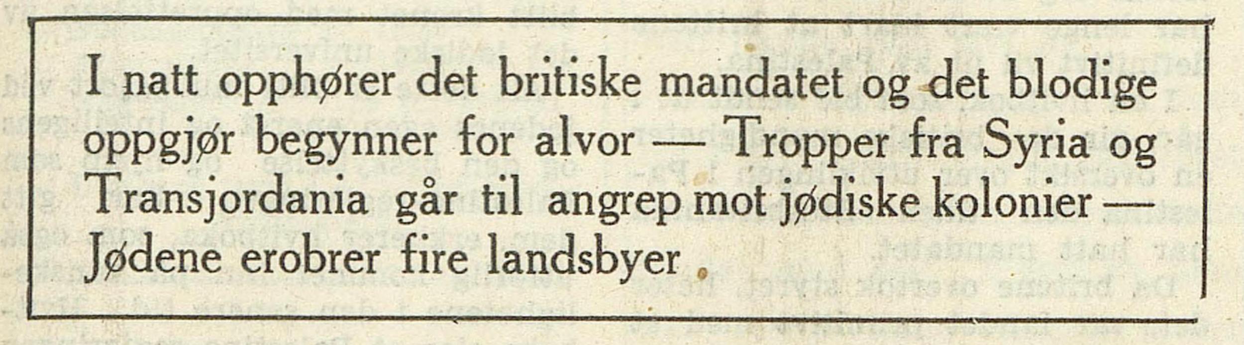 At den nye staten kom til å bli invadert, kom ikkje som noko overrasking, og var omtalt i avisene dagen før, der frå Dagbladet , fredag 14. mai 1948.