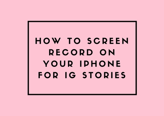 Educational blog post - How to screen record on your iphone for instagram stories - Emily Tebbetts.jpg