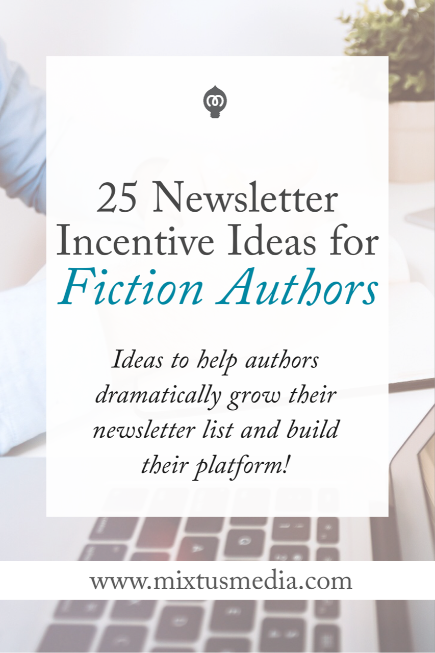 Incentives or opt-ins are one of the best ways to grow an author list. Here are 25 ideas that fiction authors can run with to dramatically grow their list and build their platform!