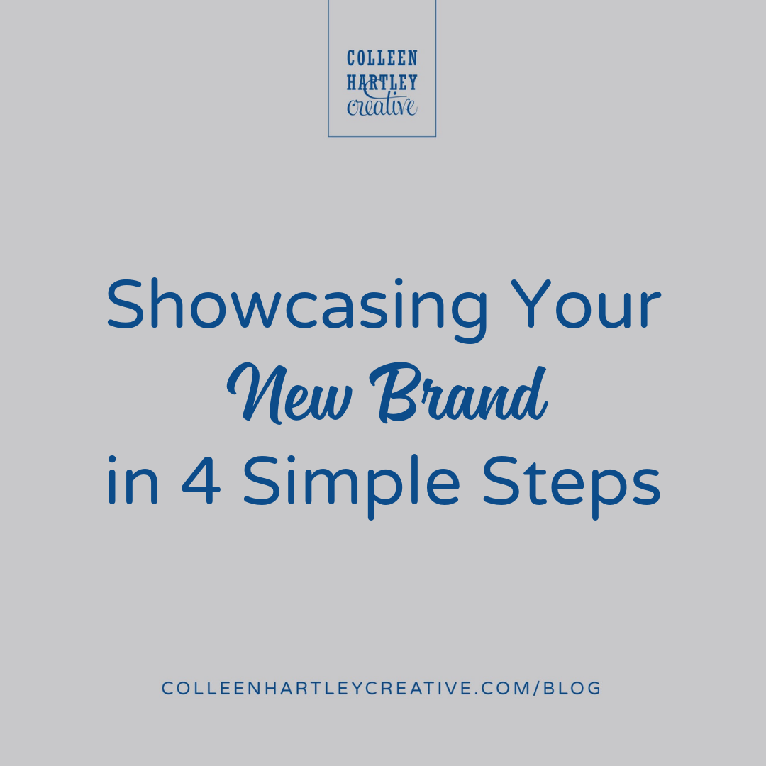 Showcasing Your New Brand in 4 Simple Steps | ColleenHartleyCreative.com